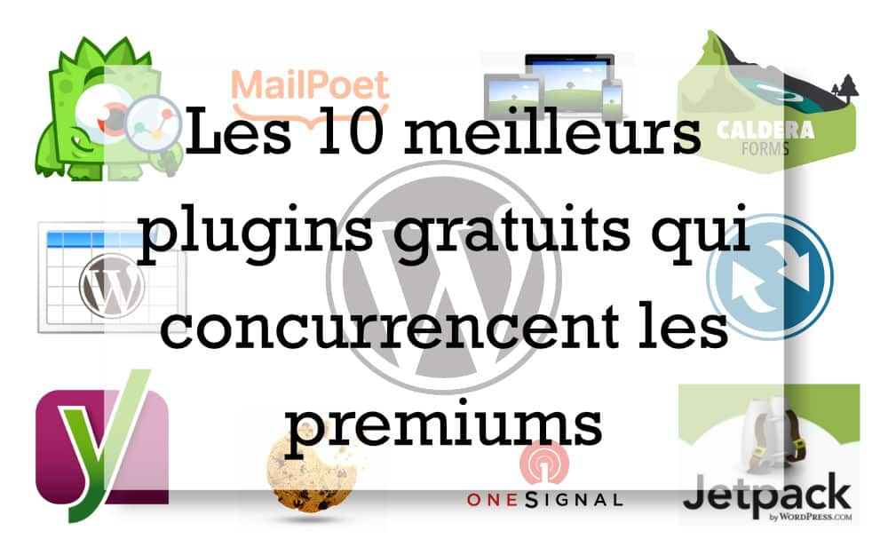 10 plugins gratuits qui concurrencent les premiums