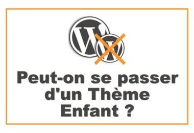 WordPress : se passer d'un Thème Enfant