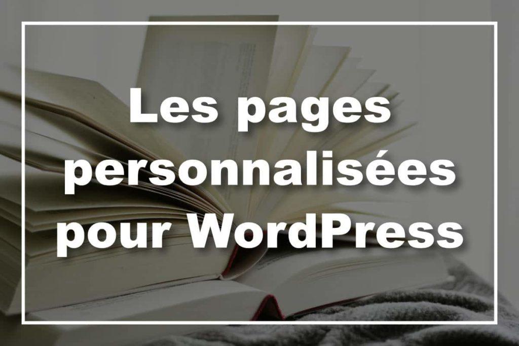 Les pages personnalisées WordPress